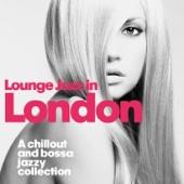 Lounge Jazz in London (A Chillout and Bossa Jazzy Collection)