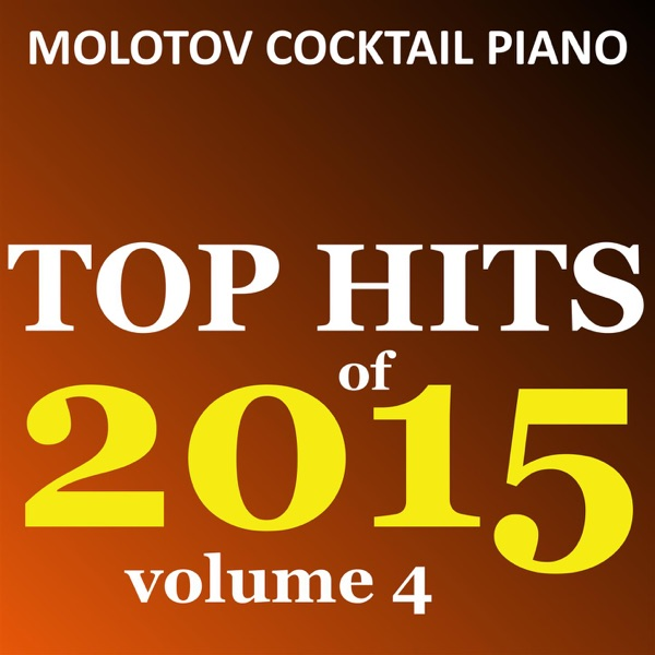 Top Hits of 2015 Vol 4 Molotov Cocktail Piano CD cover