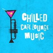 Chilled Cafe Lounge Music