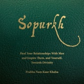 Sopurkh: Heal Your Relationships with Men and Inspire Them, and Yourself, Towards Divinity