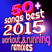 50+ Songs Best 2015 Workout & Running Remixes (Ideal for Gym, Fitness, Cardio, Aerobics, Spin, Cycle)