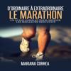 Le Marathon: D'ordinaire A Extraordinaire [The Marathon: From Ordinary to Extraordinary]: Un guide complet pour obtenir les meilleurs resultats  (Unabridged) - Mariana Correa