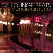 Lounge Beats from the Underground, Vol. 2 (A Selection of Lounge & Deep House Tunes)