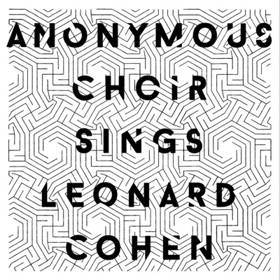 Anonymous Choir sings Leonard Cohen