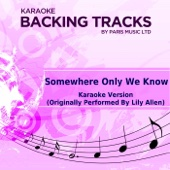 Somewhere Only We Know (Originally Performed By Lily Allen) [Karaoke Version]