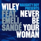 Never Be Your Woman (Naughty Boy Presents) [feat. Emeli Sandé] – EP