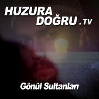 HuzuraDogru.tv - Gönül Sultanları