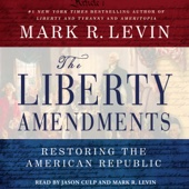 The Liberty Amendments: Restoring the American Republic (Unabridged) - Mark R. Levin Cover Art