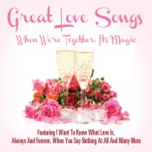 Great Love Songs - When We're Together It's Magic