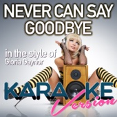 Never Can Say Goodbye (In the Style of Gloria Gaynor) [Karaoke Version]