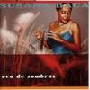 Eco de Sombras, Susana Baca