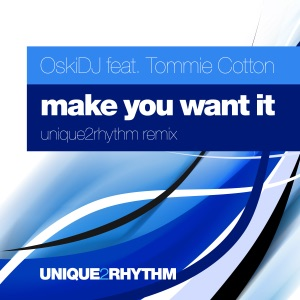 Oskidj, Tommie Cotton - Make You Want It (Unique2rhythm Remix)