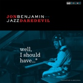 Cover to Jon Benjamin - Jazz Daredevil's Well, I Should Have...*