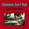 Flamenco Ain't Bad - EP, Sabu Martinez