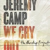 We Cry Out: The Worship Project, Jeremy Camp