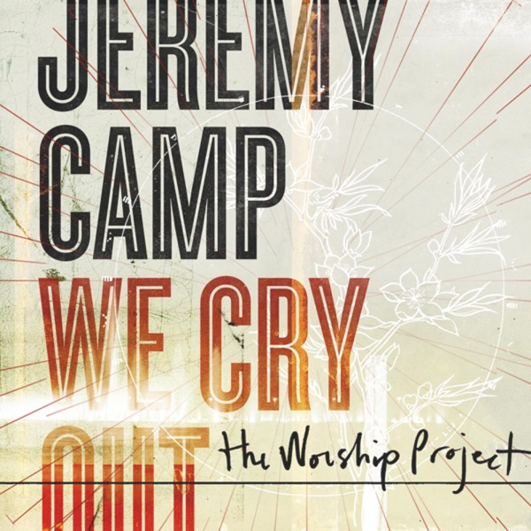 We Cry Out The Worship Project Jeremy Camp CD cover