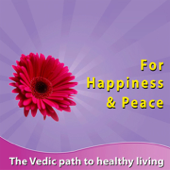 For Happiness & Peace (The Vedic Path to Heathy Living)