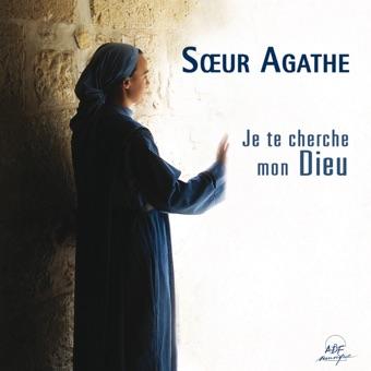 Je te cherche, mon Dieu – Sœur Agathe