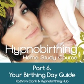 Hypnobirthing Home Study Course, Pt.6 Your Birthing Day Guide