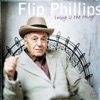 Everything I Have Is Yours  - Flip Phillips