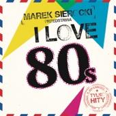 Marek Sierocki Przedstawia: I love 80's (Tylko Hity)