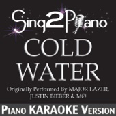 Cold Water (Originally Performed by Major Lazer, Justin Bieber & MØ) [Piano Karaoke Version]