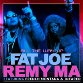 All the Way Up (feat. French Montana & Infared) - Fat Joe & Remy Ma