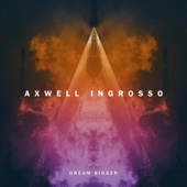 Download music Dream Bigger (Extended Version) Axwell Λ Ingrosso for free