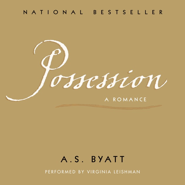 an examination of as byatts novel possession Romance forms in a s byatt's possession this, as we will see next, also applies for the plot of possession the quest in byatt's novel is, nevertheless.