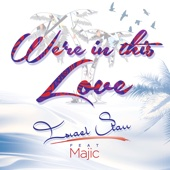We're In This Love (feat. Majic)