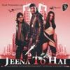 Jeena To Hai