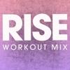 Rise (Workout Mix) - Single