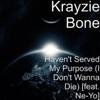 I Don't Wanna Die (Haven't Served My Purpose) [What's Goin' On Mix] [feat. Ne-Yo] - Single, Krayzie Bone