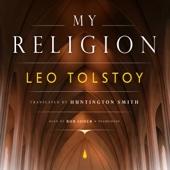 My Religion (Unabridged) - Leo Tolstoy