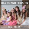 Girls Just Want To Have Fun - Single, Reese Oliveira