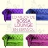 Los Mejor De Bossa Lounge En Español, Yaneli & Bossa Nostra