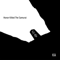 Honor Killed the Samurai - KA