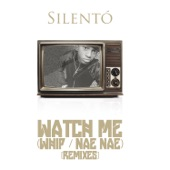 Watch Me (Whip / Nae Nae) [Remixes] - EP