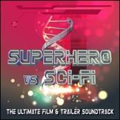 Superhero vs Sci-Fi (The Ultimate Film & Trailer Soundtrack)