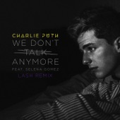 We Don't Talk Anymore (feat. Selena Gomez) [Lash Remix] - Single