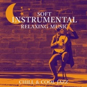 Soft Instrumental Relaxing Music: Chill & Cool Jazz, Sexy Guitar Songs, The Best of Smooth Jazz, Sax Solo, Easy Listening, Lounge Piano Music