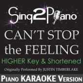 Can't Stop the Feeling (Higher Key & Shortened) [Originally Performed by Justin Timberlake] [Piano Karaoke Version]
