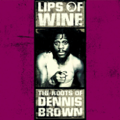 Lips of Wine - The Roots of Dennis Brown