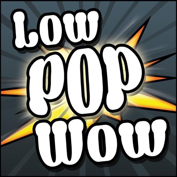 LowPopWow: A World of Warcraft Podcast