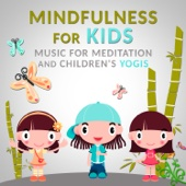 Mindfulness for Kids: Music for Meditation and Children's Yogis, Calm Nature Sounds, Background Music for Child Therapy - Mastering the Mind, Body Connection & Calm Breathing