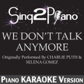 We Don't Talk Anymore (Originally Performed by Charlie Puth & Selena Gomez) [Piano Karaoke Version]