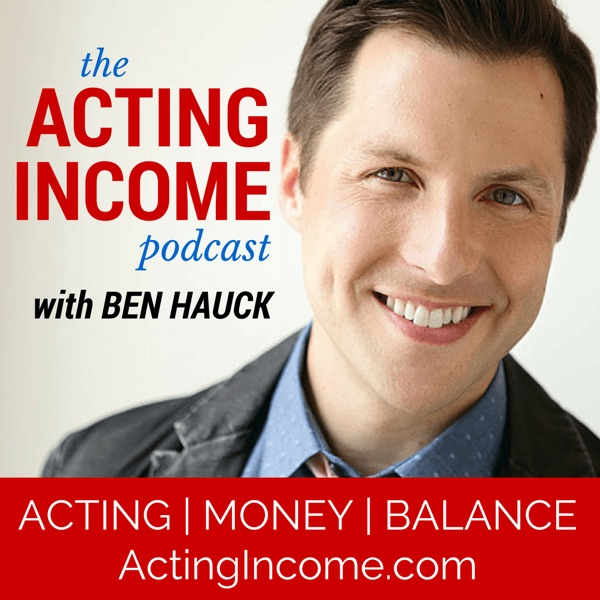 The Acting Income Podcast with Ben Hauck · Acting   Money   Balance