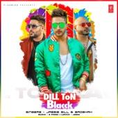Dill Ton Blacck - Jassie Gill, Badshah & B. Praak