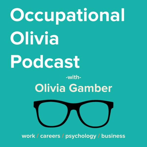 The Occupational Olivia Podcast: Work | Careers | Psychology | Business