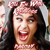 Kill 'em With Kindness (Parody)